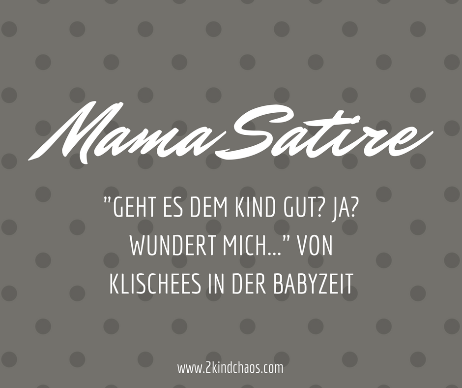 geht es dem kind gut ja wundert mich von klischees in der babyzeit 2kindchaos eltern blogazin. Black Bedroom Furniture Sets. Home Design Ideas